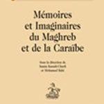 MEMOIRES ET IMAGINAIRES DU MAGHREB ET DE LA CARAÏBE